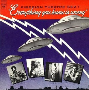 Firesign Theatre - Everything You Know Is Wrong (Featuring Luger Axehandle!)